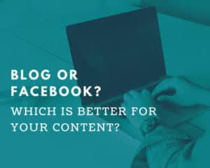Blog or Facebook? Which works best for your content?