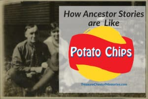 How Ancestor Stories are like Potato Chips