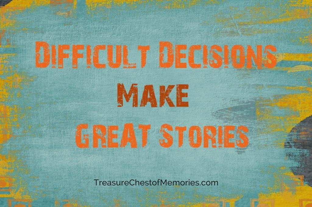 Difficult Decisions Make Great Stories: Tell How You Made