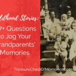 Childhood Stories:  37+ Questions to Jog Your Grandparents' Memories